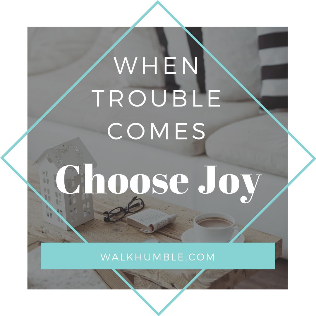 Finding Joy When Trouble is Everywhere