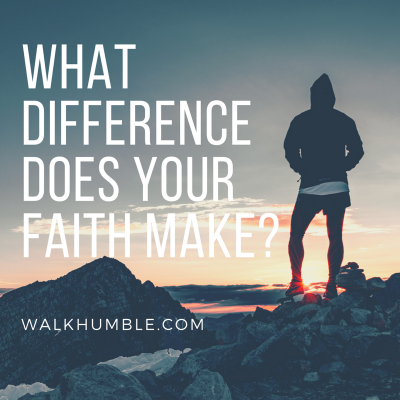 What Difference Does Your Faith Make